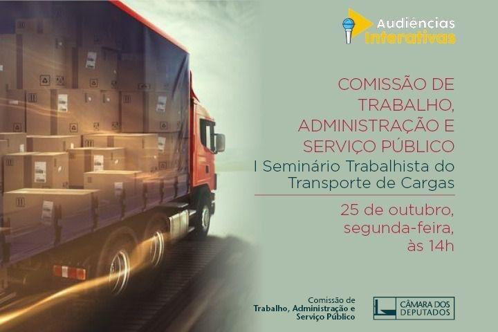 Comissão de Trabalho, Administração e Serviço Público da Câmara dos Deputados realiza Seminário Trabalhista do Transporte de Cargas